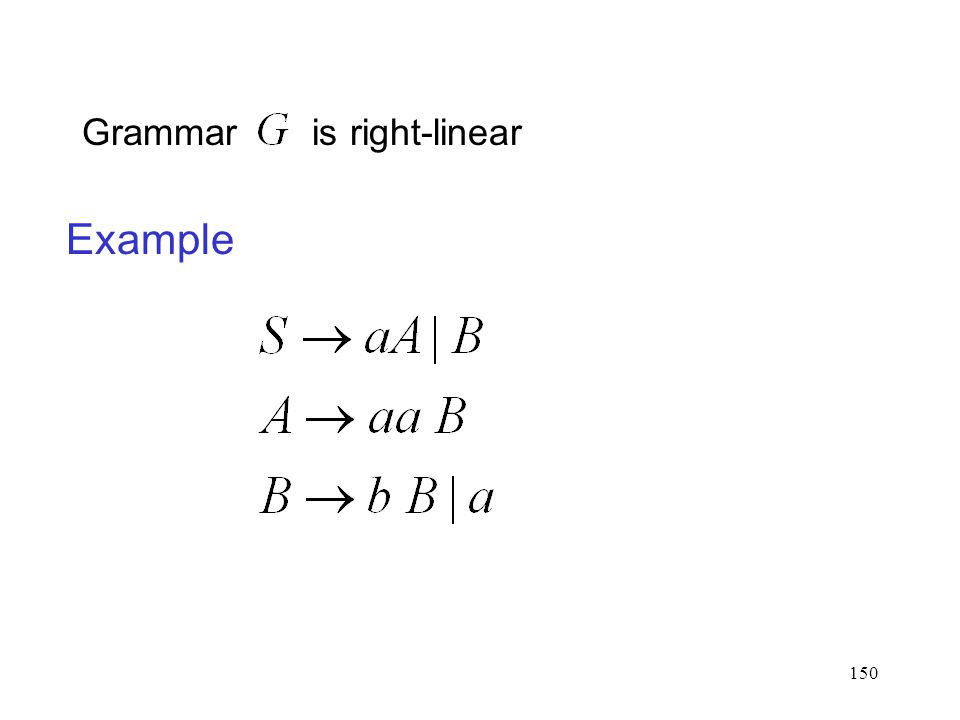 150 Grammar is right-linear Example