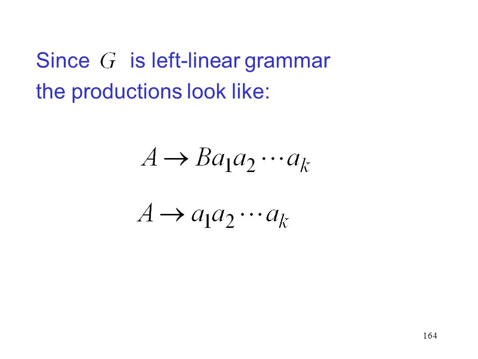 164 Since is left-linear grammar the productions look like: