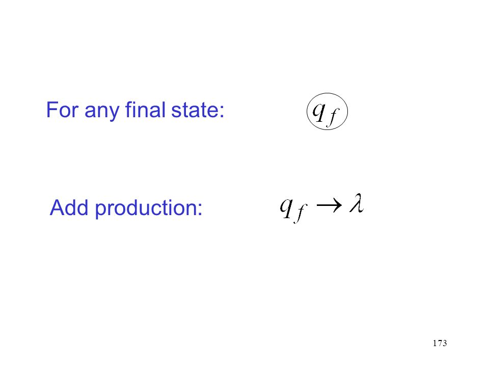 173 For any final state: Add production: