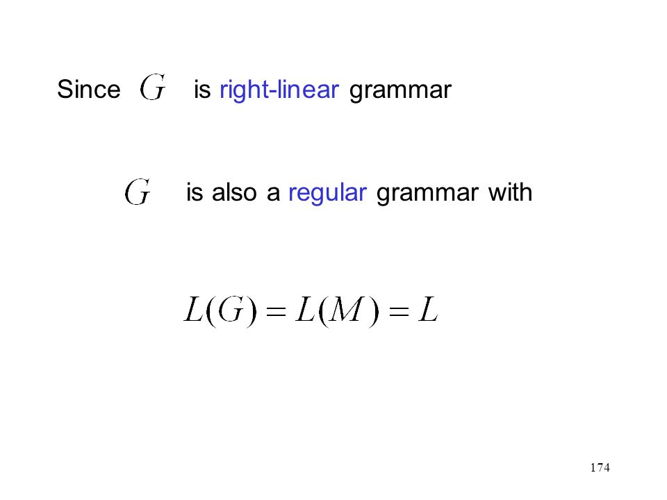 174 Since is right-linear grammar is also a regular grammar with