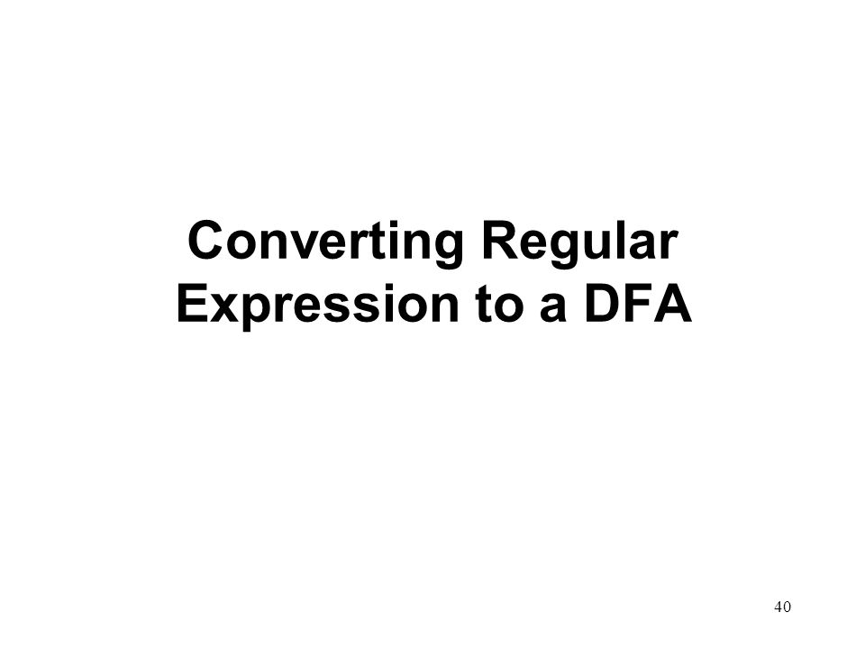 40 Converting Regular Expression to a DFA