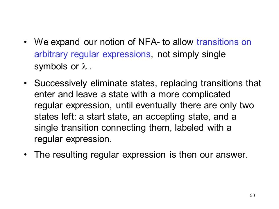 63 We expand our notion of NFA- to allow transitions on arbitrary regular expressions, not simply single symbols or.