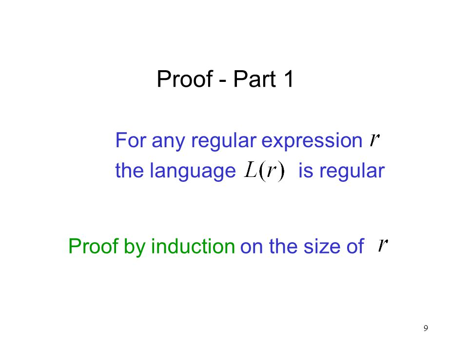 9 Proof - Part 1 For any regular expression the language is regular Proof by induction on the size of
