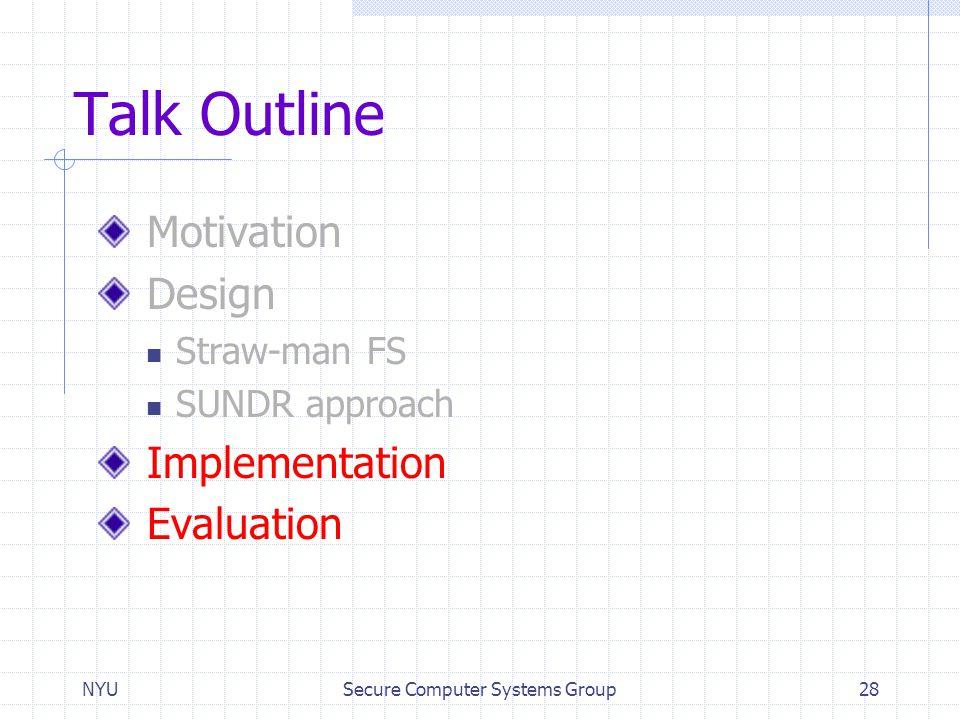 NYUSecure Computer Systems Group28 Talk Outline Motivation Design Straw-man FS SUNDR approach Implementation Evaluation