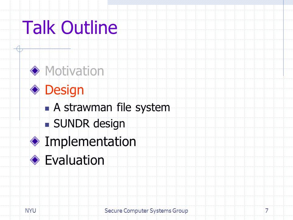 NYUSecure Computer Systems Group7 Talk Outline Motivation Design A strawman file system SUNDR design Implementation Evaluation