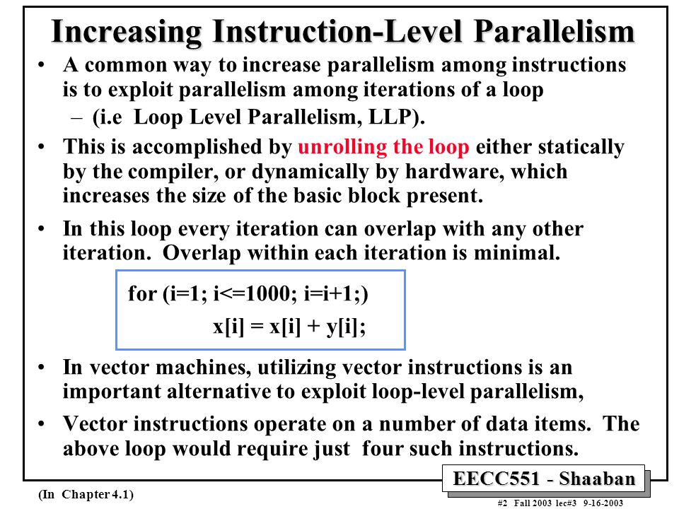 EECC551 - Shaaban #2 Fall 2003 lec#3 9-16-2003 Increasing Instruction-Level Parallelism A common way to increase parallelism among instructions is to