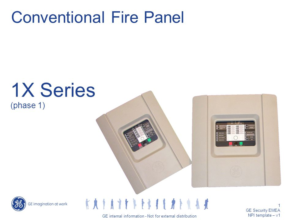 GE job title/1 GE internal information - Not for external distribution 1 GE Security EMEA NPI template – v1 1X Series (phase 1) Conventional Fire Panel