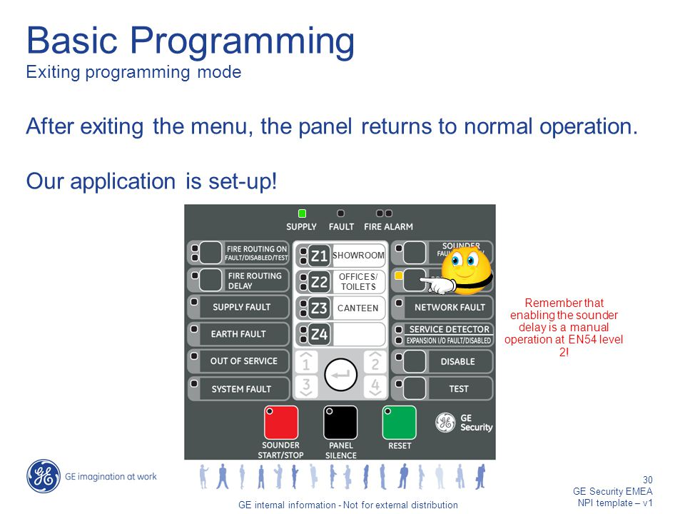 GE job title/30 GE internal information - Not for external distribution 30 GE Security EMEA NPI template – v1 Basic Programming Exiting programming mode After exiting the menu, the panel returns to normal operation.