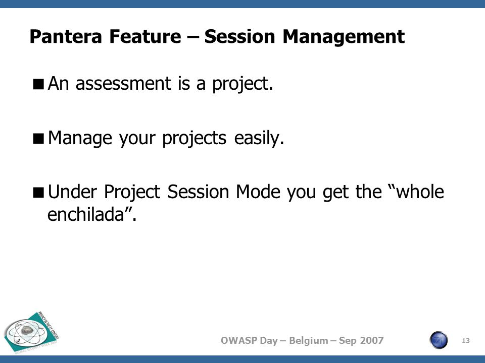 OWASP Day – Belgium – Sep 2007 Pantera Feature – Session Management  An assessment is a project.