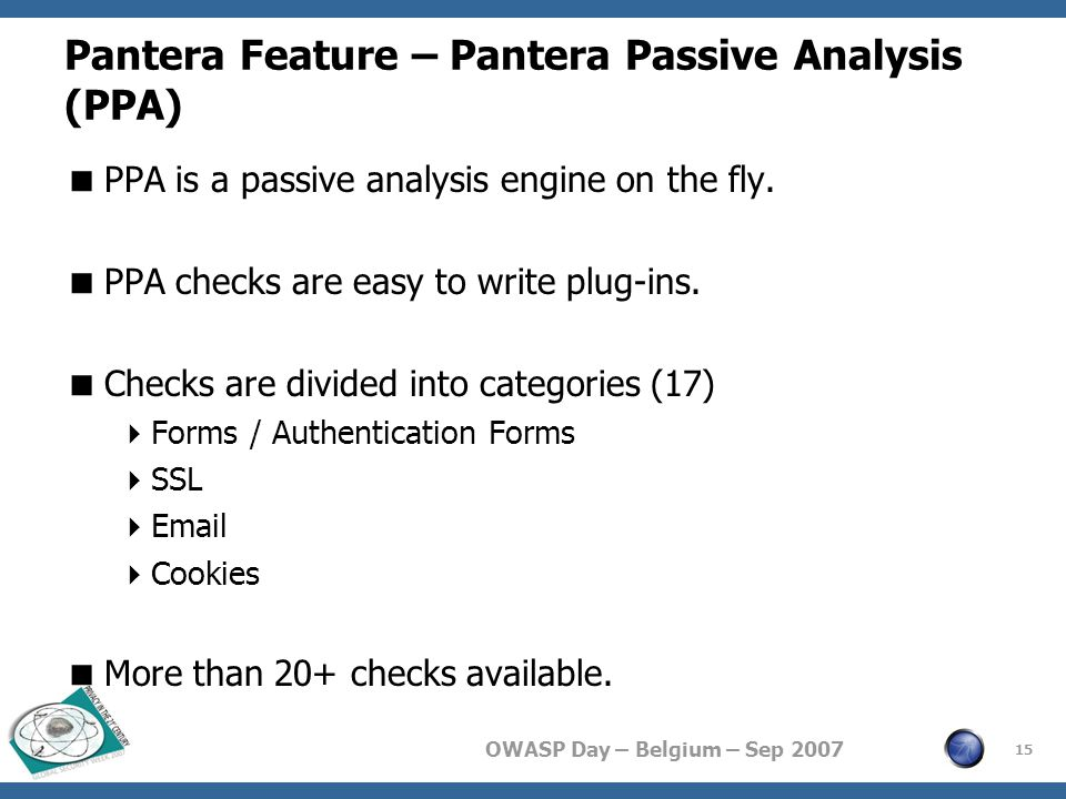 OWASP Day – Belgium – Sep 2007 Pantera Feature – Pantera Passive Analysis (PPA)  PPA is a passive analysis engine on the fly.