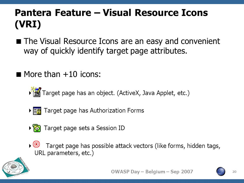 OWASP Day – Belgium – Sep 2007 Pantera Feature – Visual Resource Icons (VRI)  The Visual Resource Icons are an easy and convenient way of quickly identify target page attributes.