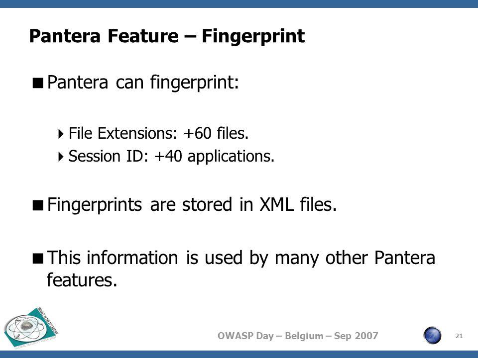 OWASP Day – Belgium – Sep 2007 Pantera Feature – Fingerprint  Pantera can fingerprint:  File Extensions: +60 files.
