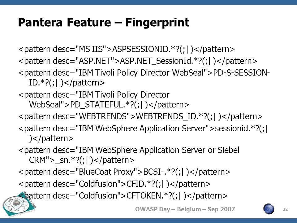 OWASP Day – Belgium – Sep 2007 Pantera Feature – Fingerprint ASPSESSIONID.*?(;| ) ASP.NET_SessionId.*?(;| ) PD-S-SESSION- ID.*?(;| ) PD_STATEFUL.*?(;| ) WEBTRENDS_ID.*?(;| ) sessionid.*?(;| ) _sn.*?(;| ) BCSI-.*?(;| ) CFID.*?(;| ) CFTOKEN.*?(;| ) 22