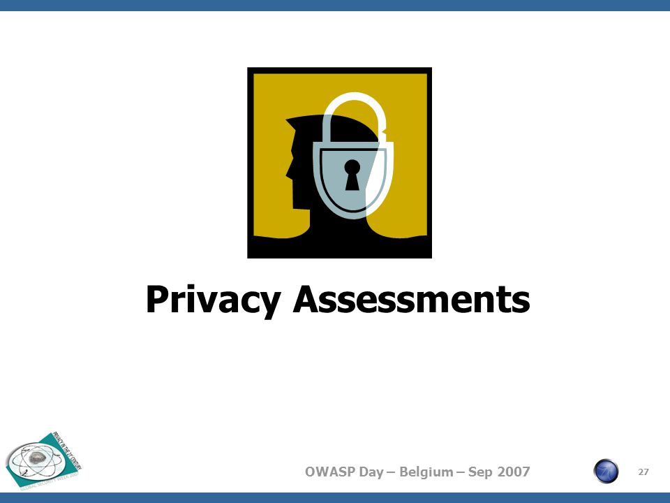 OWASP Day – Belgium – Sep 2007 Privacy Assessments 27