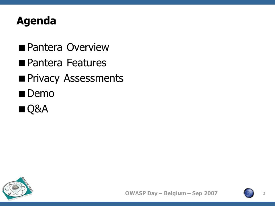 OWASP Day – Belgium – Sep 2007 3 Agenda  Pantera Overview  Pantera Features  Privacy Assessments  Demo  Q&A