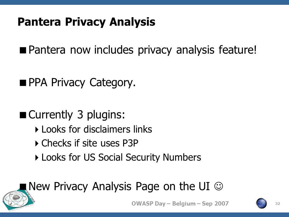 OWASP Day – Belgium – Sep 2007 Pantera Privacy Analysis  Pantera now includes privacy analysis feature.