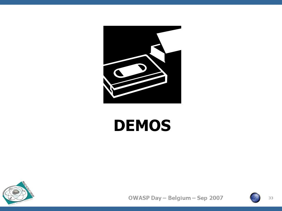 OWASP Day – Belgium – Sep 2007 DEMOS 33