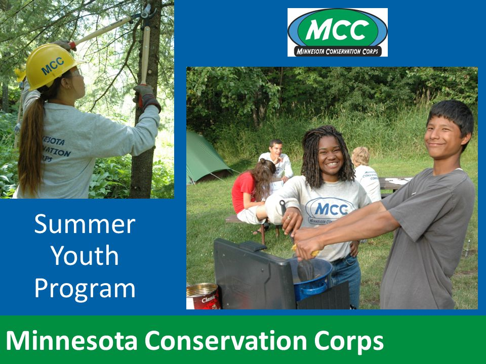 Minnesota Conservation Corps 8 week residential program Employs hearing, deaf, and hard-of- hearing youth Youth work in teams of 7-9 to accomplish high priority natural resource projects