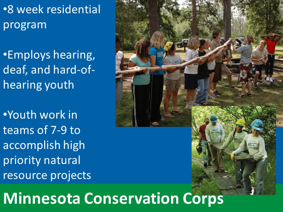 Minnesota Conservation Corps 15-20% of youth are deaf or hard of hearing Hearing youth learn American Sign Language Cultural and communication barriers are crossed