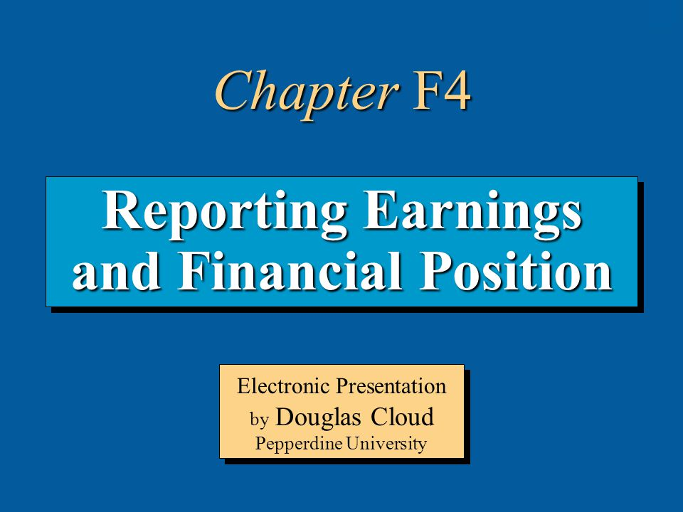 4-1 Reporting Earnings and Financial Position Electronic Presentation by Douglas Cloud Pepperdine University Chapter F4