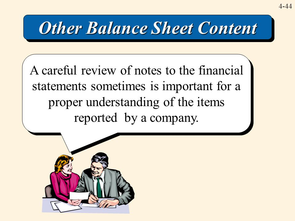 4-44 Other Balance Sheet Content A careful review of notes to the financial statements sometimes is important for a proper understanding of the items