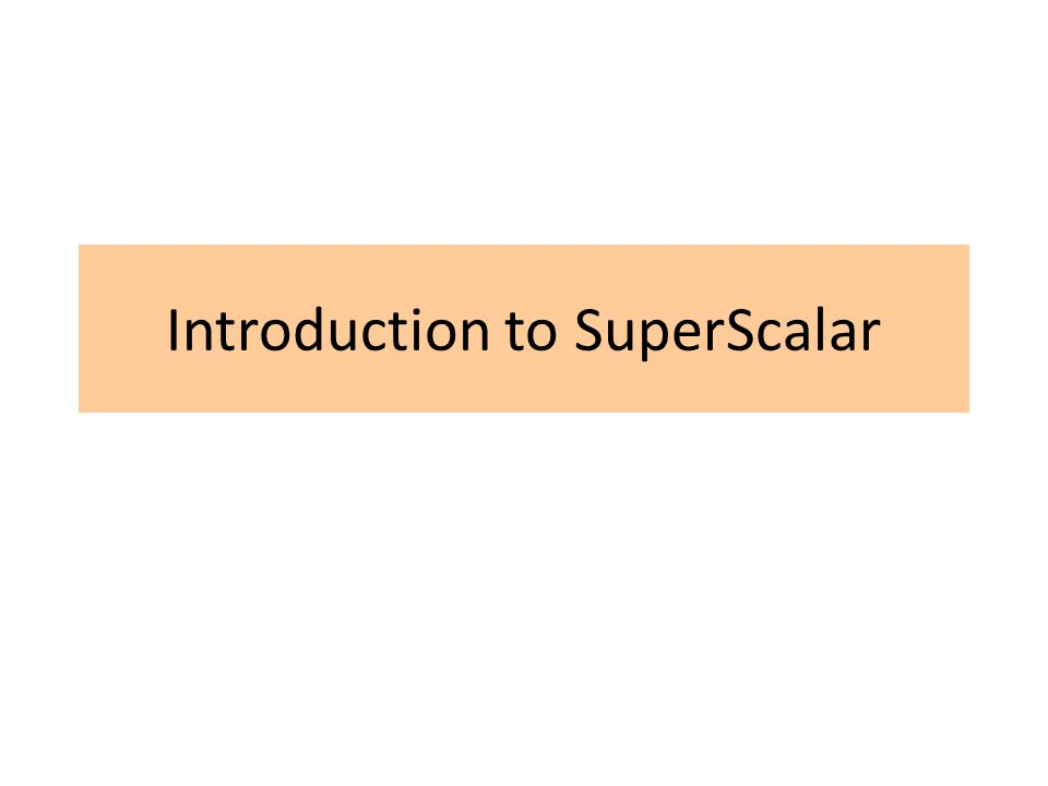 Introduction to SuperScalar