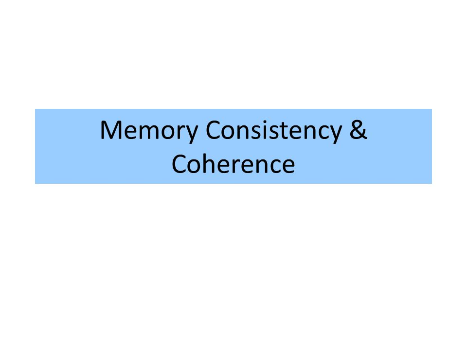 Memory Consistency & Coherence