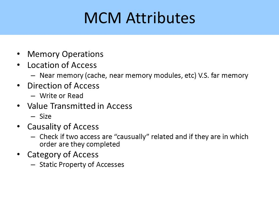 MCM Attributes Memory Operations Location of Access – Near memory (cache, near memory modules, etc) V.S.