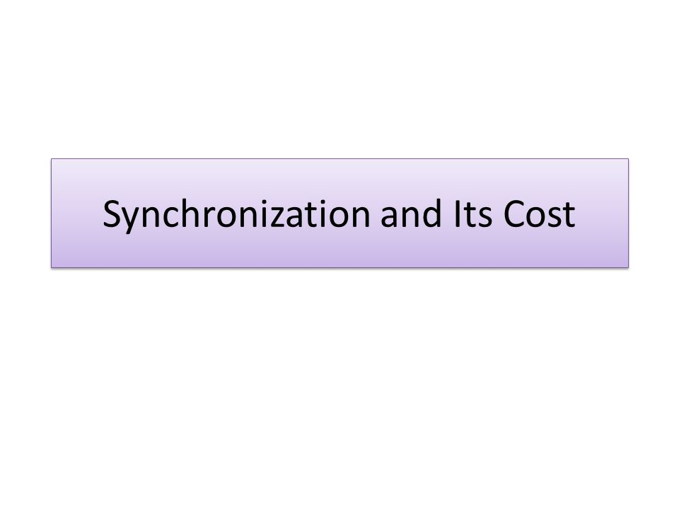 Synchronization and Its Cost