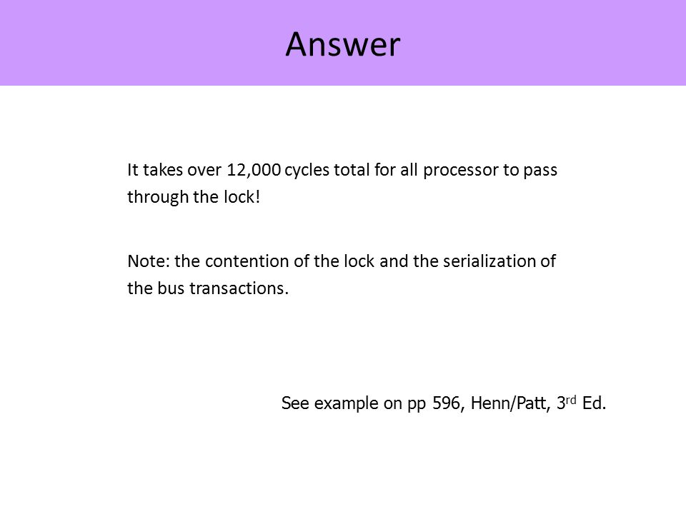 Answer It takes over 12,000 cycles total for all processor to pass through the lock.