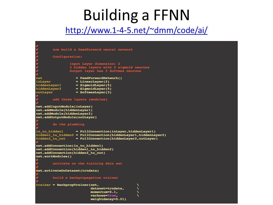 Building a FFNN http://www.1-4-5.net/~dmm/code/ai/ http://www.1-4-5.net/~dmm/code/ai/