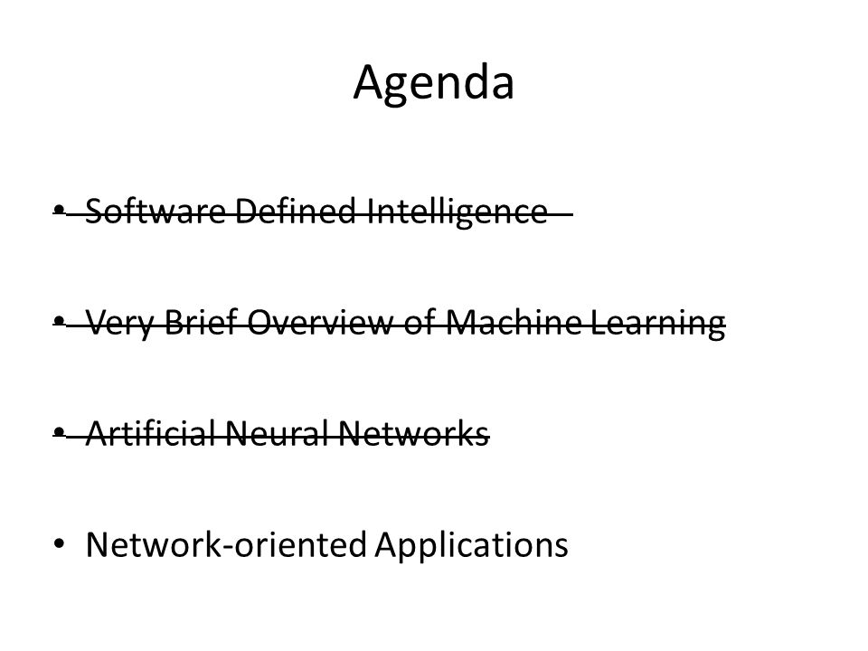 Agenda Software Defined Intelligence Very Brief Overview of Machine Learning Artificial Neural Networks Network-oriented Applications