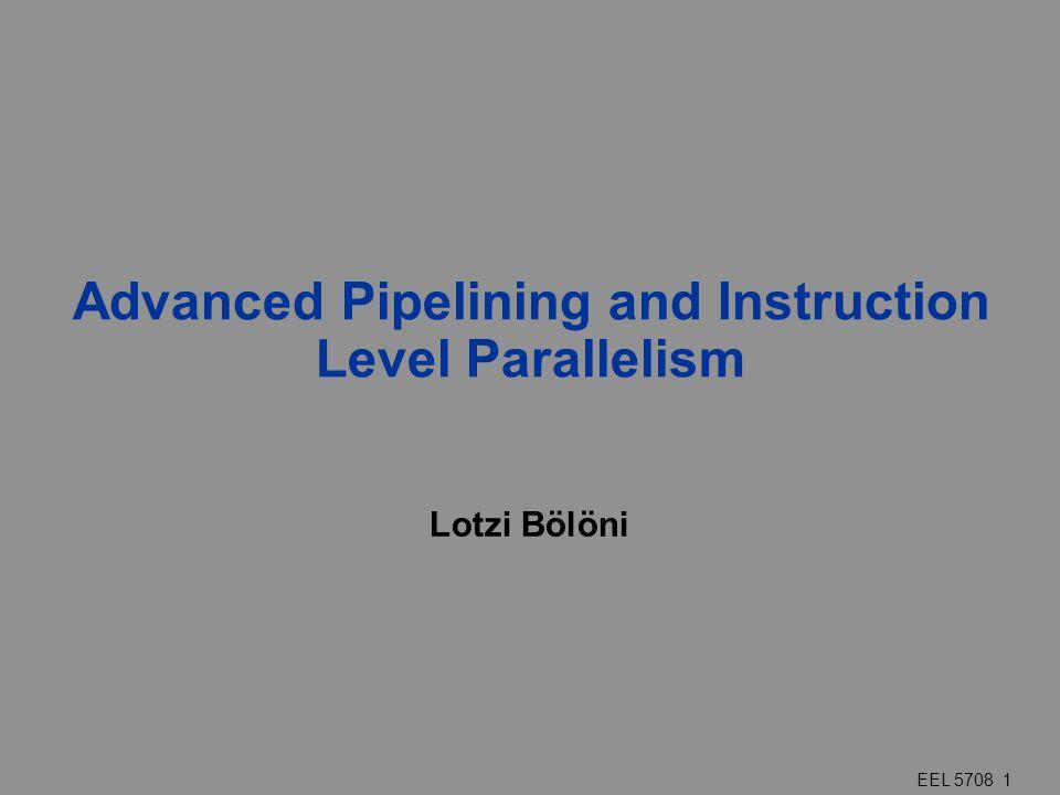 EEL 5708 1 Advanced Pipelining and Instruction Level Parallelism Lotzi Bölöni