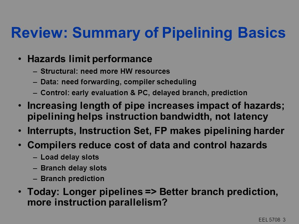EEL 5708 4 The CPI for pipelined processors Pipeline CPI = Ideal pipeline CPI + Structural stalls + Data hazard stalls + Control stalls There are a variety of techniques used for improving various components.