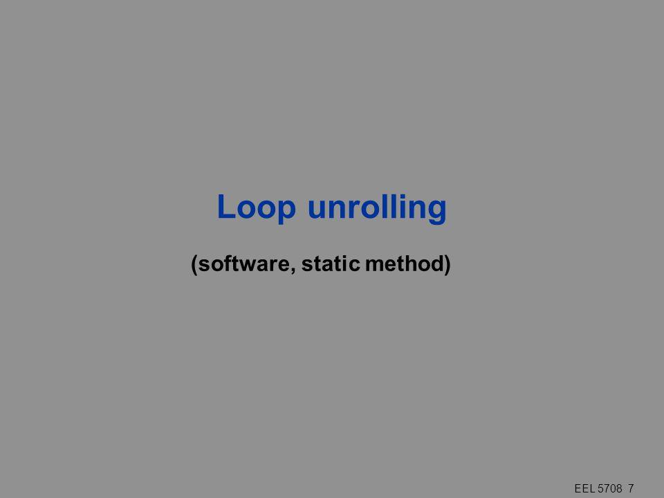 EEL 5708 7 Loop unrolling (software, static method)
