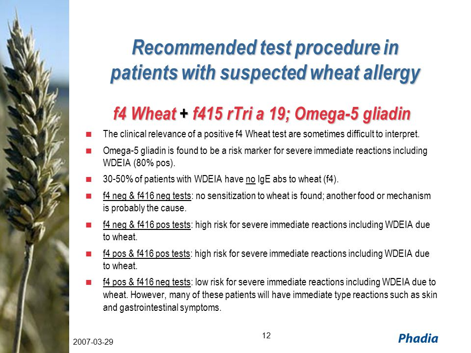 12 2007-03-29 Recommended test procedure in patients with suspected wheat allergy f4 Wheat + f415 rTri a 19; Omega-5 gliadin The clinical relevance of a positive f4 Wheat test are sometimes difficult to interpret.