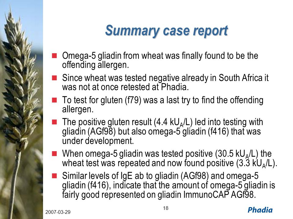 18 2007-03-29 Summary case report Omega-5 gliadin from wheat was finally found to be the offending allergen.