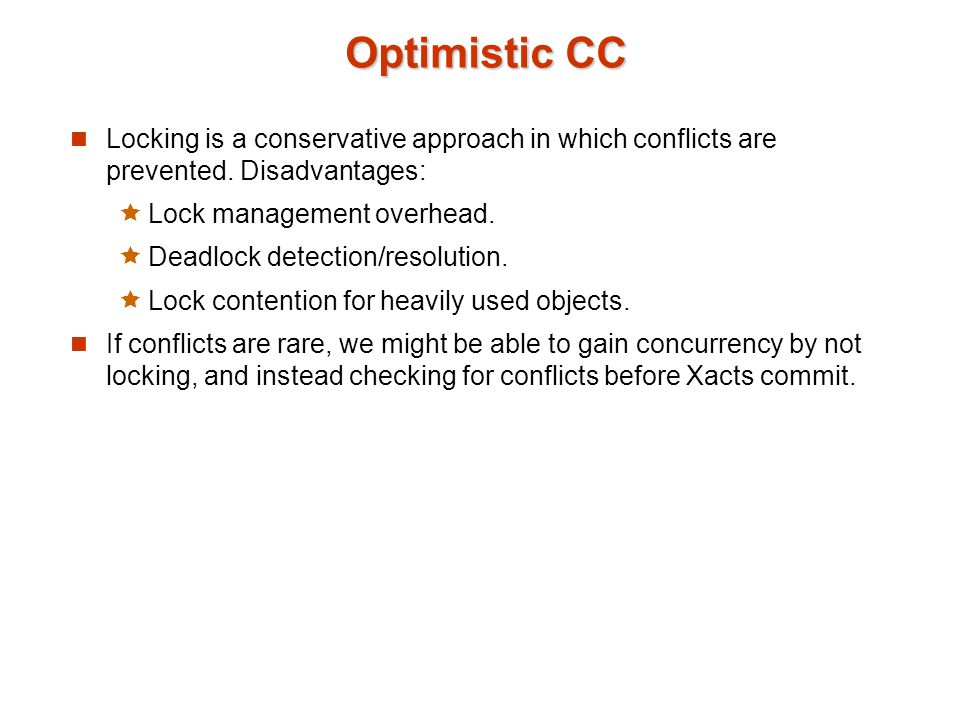 Optimistic CC Locking is a conservative approach in which conflicts are prevented.