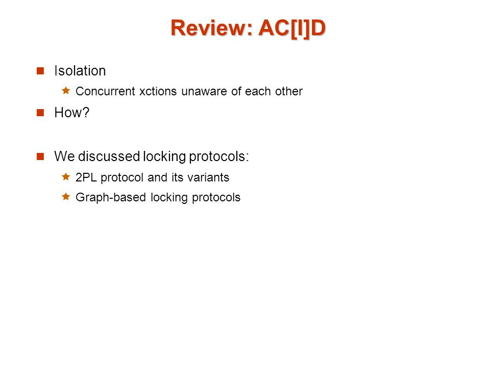 Review: AC[I]D Isolation  Concurrent xctions unaware of each other How.
