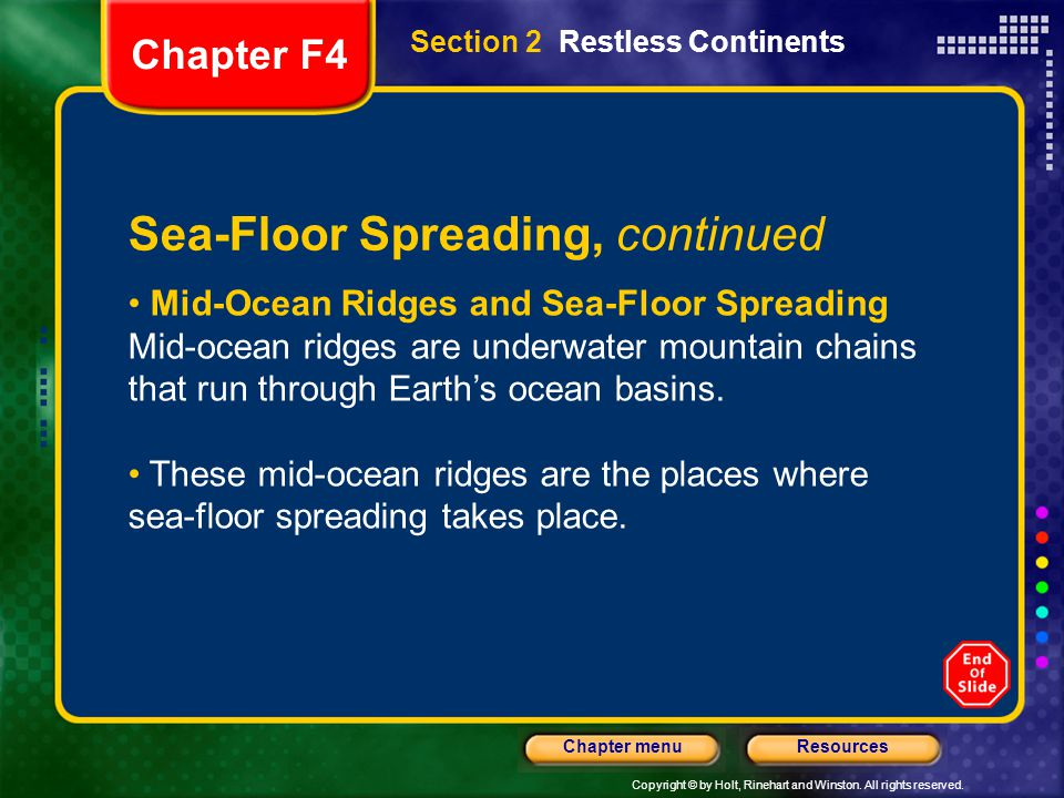 Copyright © by Holt, Rinehart and Winston. All rights reserved. ResourcesChapter menu Section 2 Restless Continents Sea-Floor Spreading, continued Mid