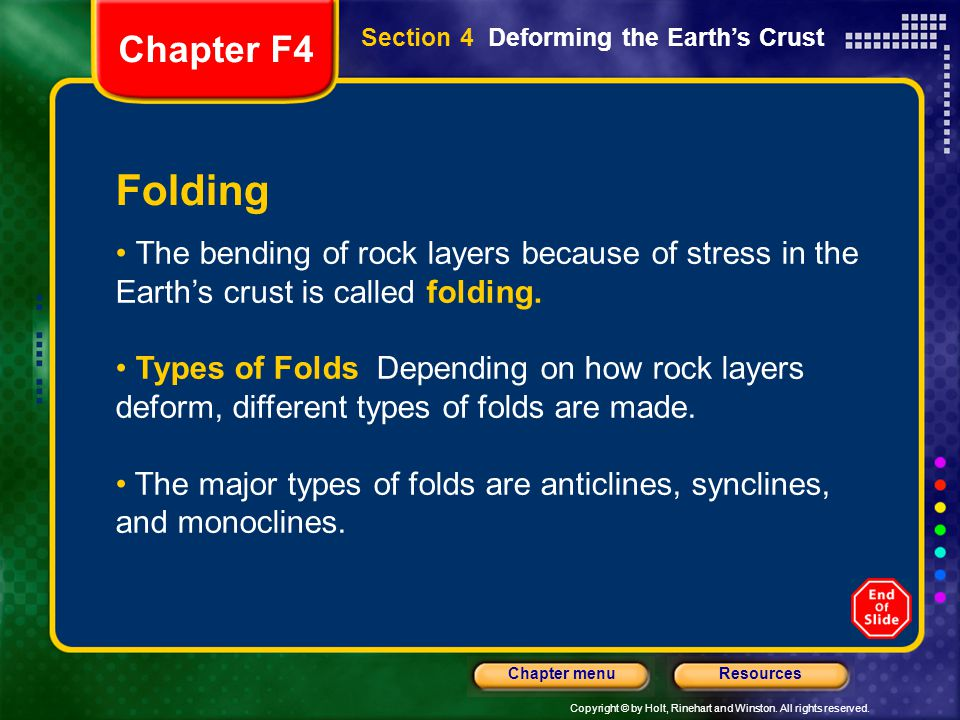 Copyright © by Holt, Rinehart and Winston. All rights reserved. ResourcesChapter menu Folding The bending of rock layers because of stress in the Eart