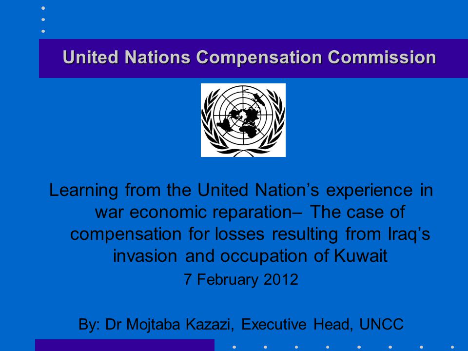 United Nations Compensation Commission Learning from the United Nation's experience in war economic reparation– The case of compensation for losses re