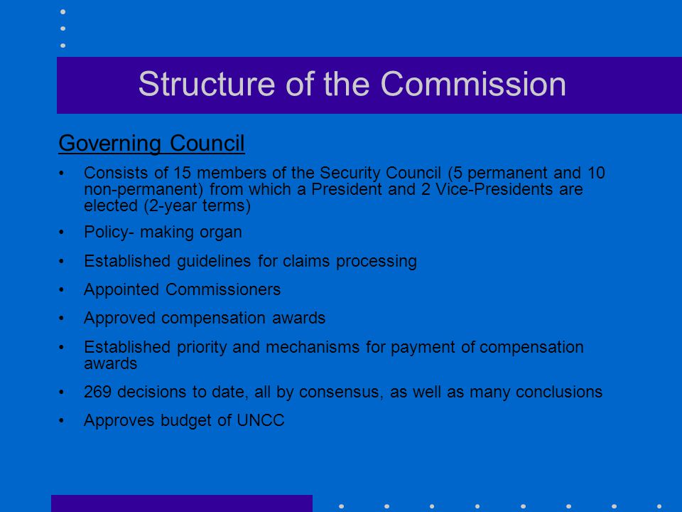 Structure of the Commission Governing Council Consists of 15 members of the Security Council (5 permanent and 10 non-permanent) from which a President