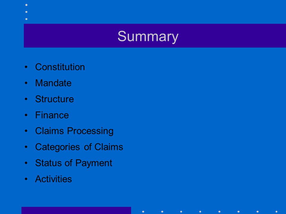 Summary Constitution Mandate Structure Finance Claims Processing Categories of Claims Status of Payment Activities