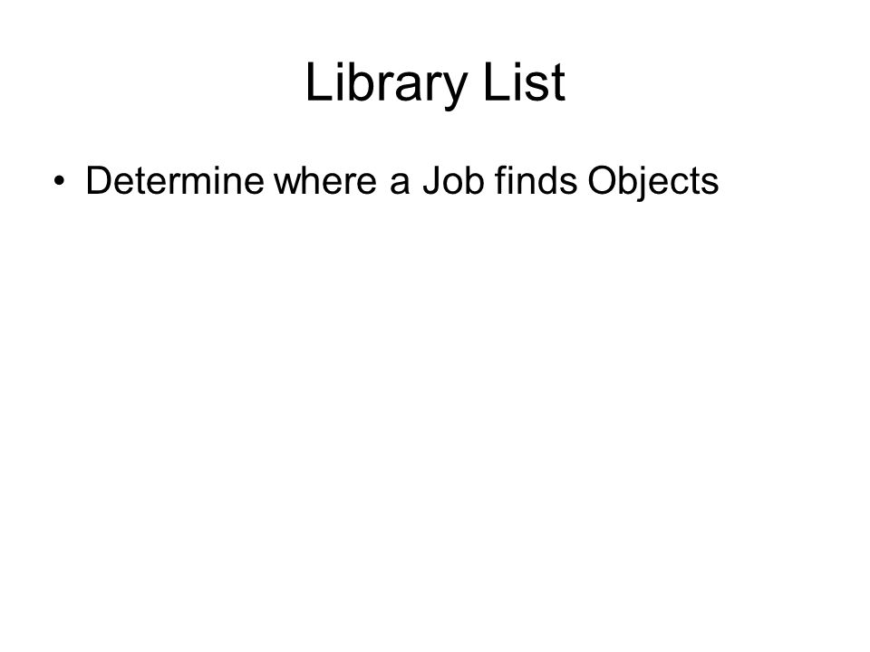 Library Lists Each job has an attached Library List Different Types of Libraries: –System: IBM Supplied –Product:Added automatically when an IBM produ