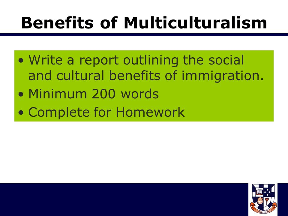 Benefits of Multiculturalism Write a report outlining the social and cultural benefits of immigration.