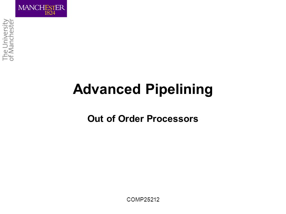COMP25212 Advanced Pipelining Out of Order Processors