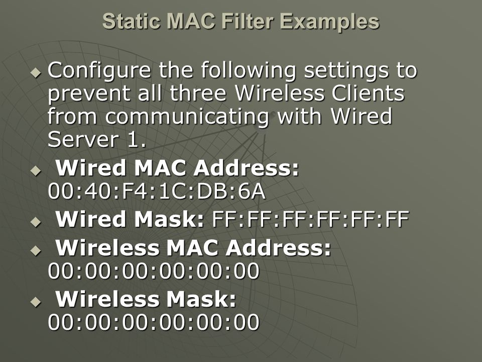 Static MAC Filter Examples  Configure the following settings to prevent all three Wireless Clients from communicating with Wired Server 1.