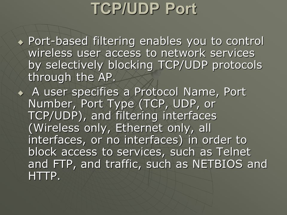 TCP/UDP Port  Port-based filtering enables you to control wireless user access to network services by selectively blocking TCP/UDP protocols through the AP.