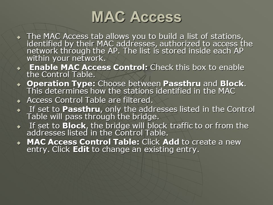 MAC Access  The MAC Access tab allows you to build a list of stations, identified by their MAC addresses, authorized to access the network through the AP.